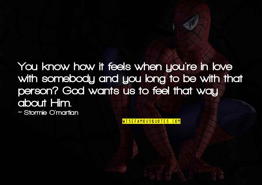 How You Feel About Him Quotes By Stormie O'martian: You know how it feels when you're in