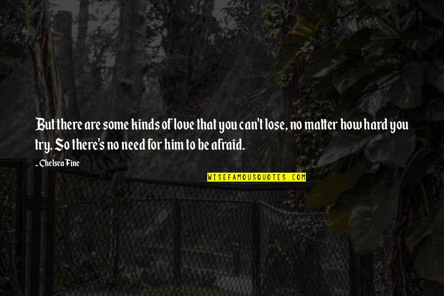 How You Love Him Quotes By Chelsea Fine: But there are some kinds of love that