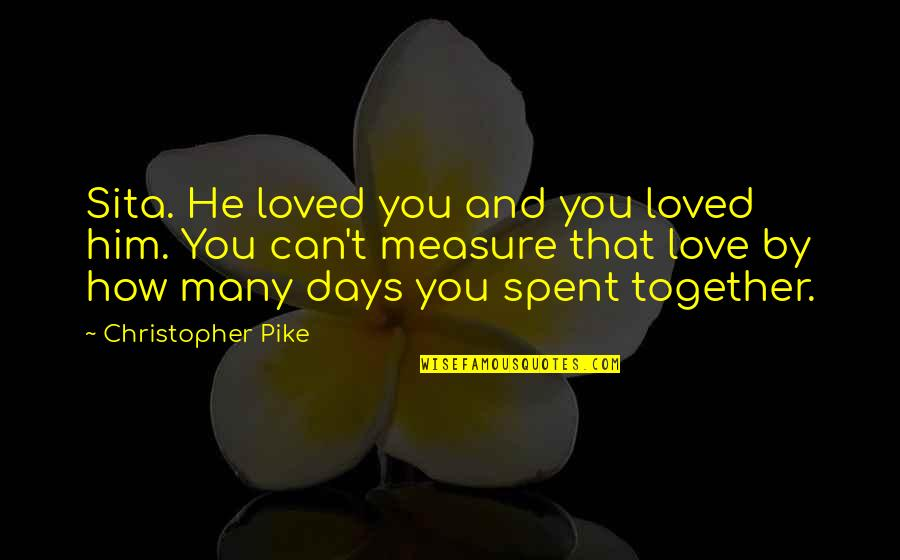 How You Love Him Quotes By Christopher Pike: Sita. He loved you and you loved him.
