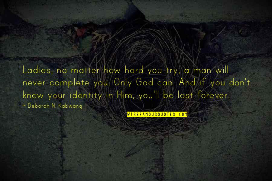 How You Love Him Quotes By Deborah N. Kabwang: Ladies, no matter how hard you try, a