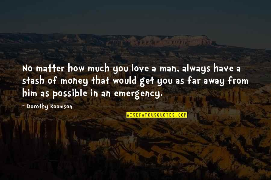 How You Love Him Quotes By Dorothy Koomson: No matter how much you love a man,