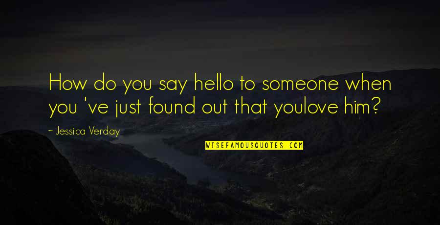 How You Love Him Quotes By Jessica Verday: How do you say hello to someone when
