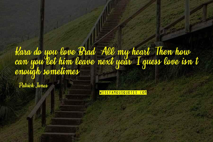 How You Love Him Quotes By Patrick Jones: Kara do you love Brad?'All my heart.'Then how