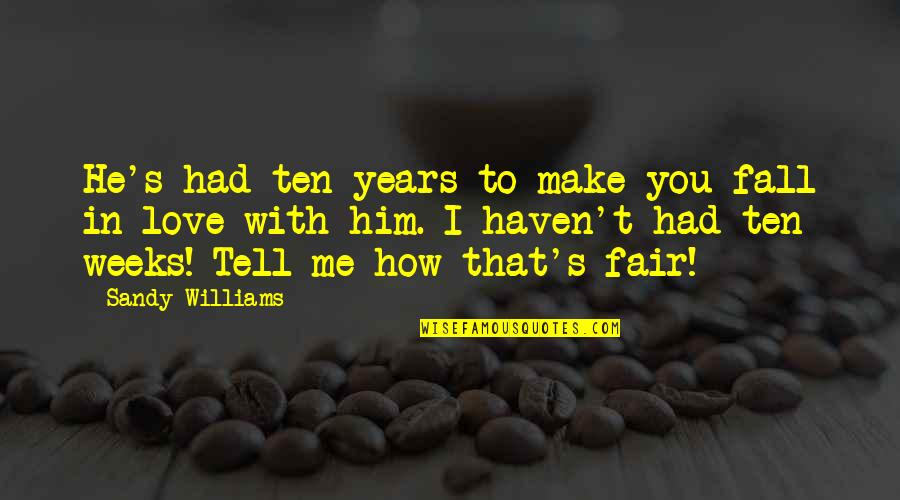 How You Love Him Quotes By Sandy Williams: He's had ten years to make you fall