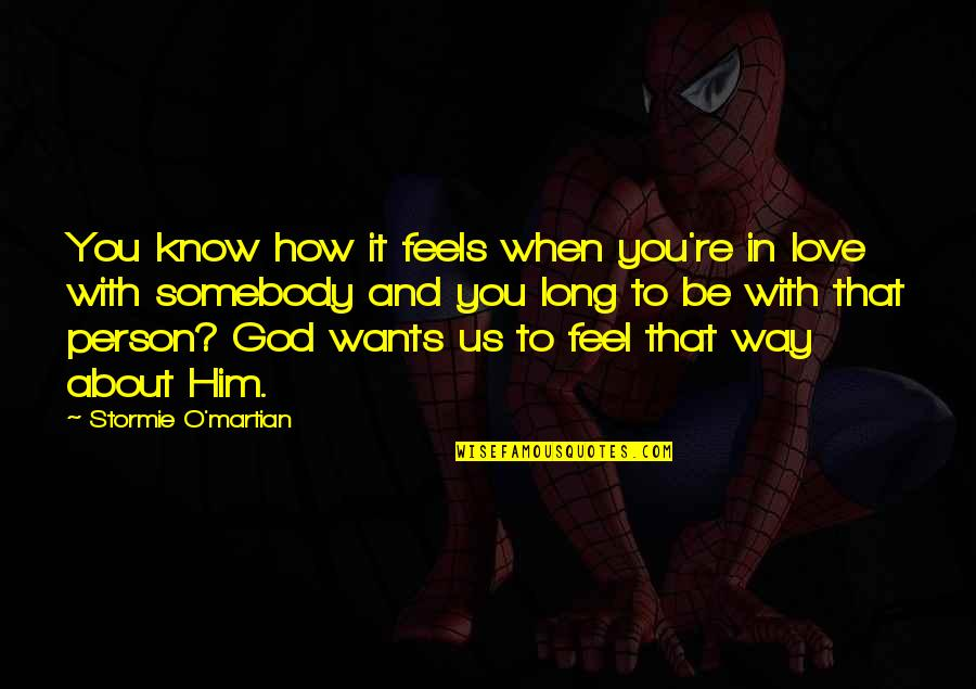 How You Love Him Quotes By Stormie O'martian: You know how it feels when you're in