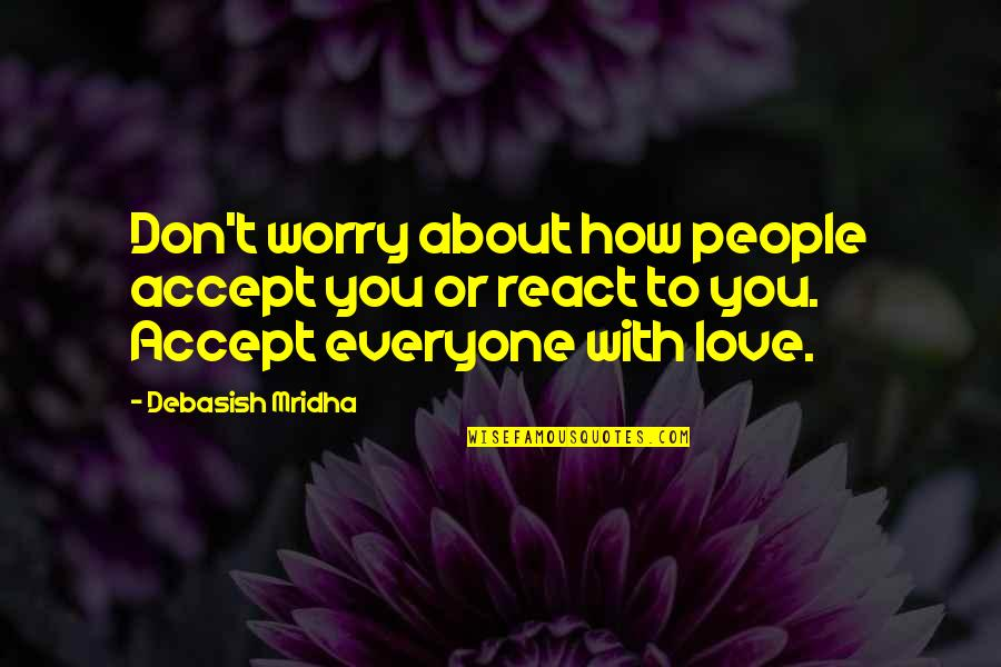 How You React Quotes By Debasish Mridha: Don't worry about how people accept you or