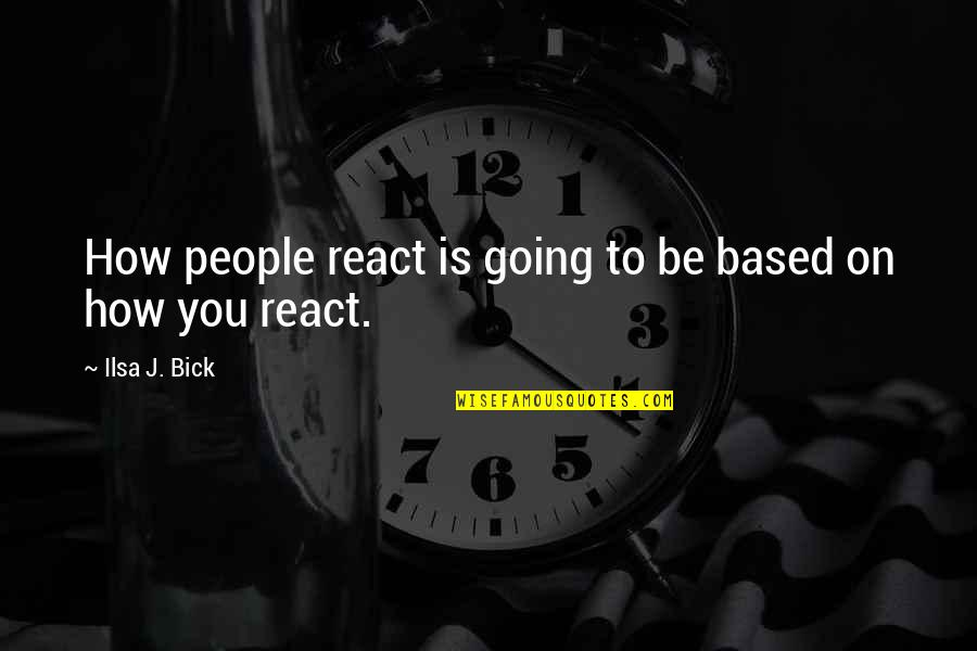 How You React Quotes By Ilsa J. Bick: How people react is going to be based