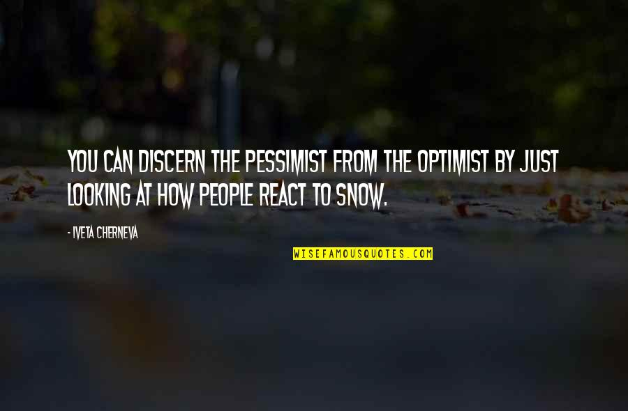 How You React Quotes By Iveta Cherneva: You can discern the pessimist from the optimist
