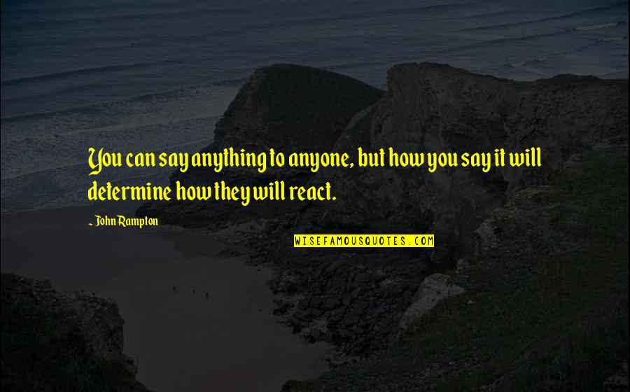 How You React Quotes By John Rampton: You can say anything to anyone, but how