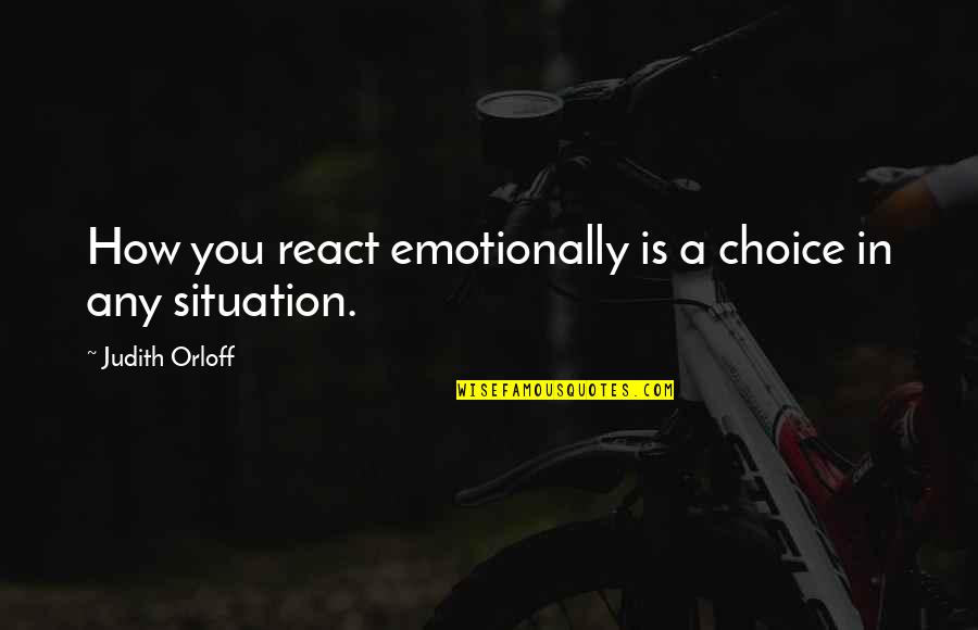 How You React Quotes By Judith Orloff: How you react emotionally is a choice in