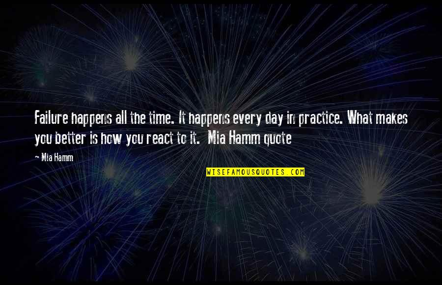 How You React Quotes By Mia Hamm: Failure happens all the time. It happens every