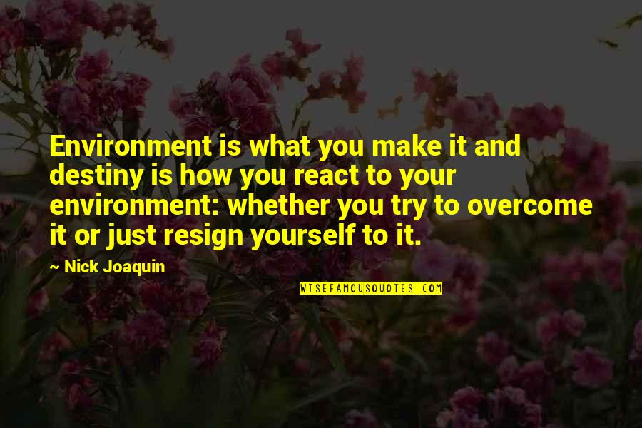 How You React Quotes By Nick Joaquin: Environment is what you make it and destiny