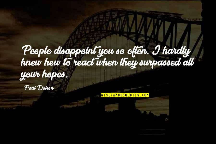 How You React Quotes By Paul Doiron: People disappoint you so often. I hardly knew