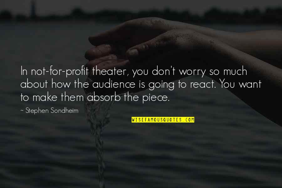 How You React Quotes By Stephen Sondheim: In not-for-profit theater, you don't worry so much