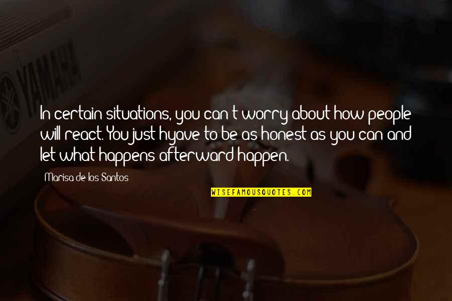 How You React To Situations Quotes By Marisa De Los Santos: In certain situations, you can't worry about how