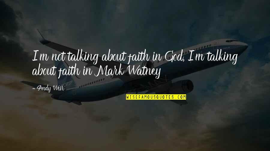 Howard Hughes Movie Quotes By Andy Weir: I'm not talking about faith in God, I'm