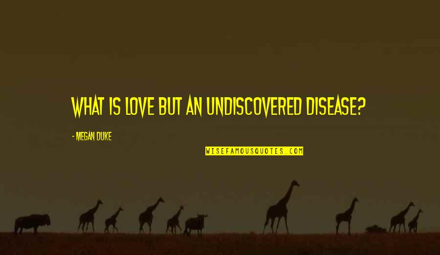 Howard Hughes Movie Quotes By Megan Duke: What is love but an undiscovered disease?