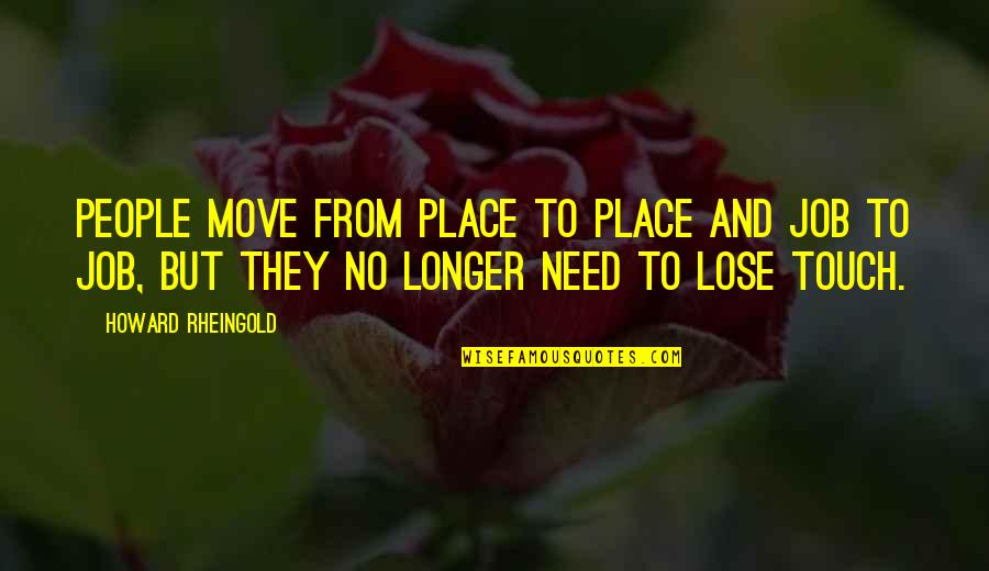 Howard Rheingold Quotes By Howard Rheingold: People move from place to place and job