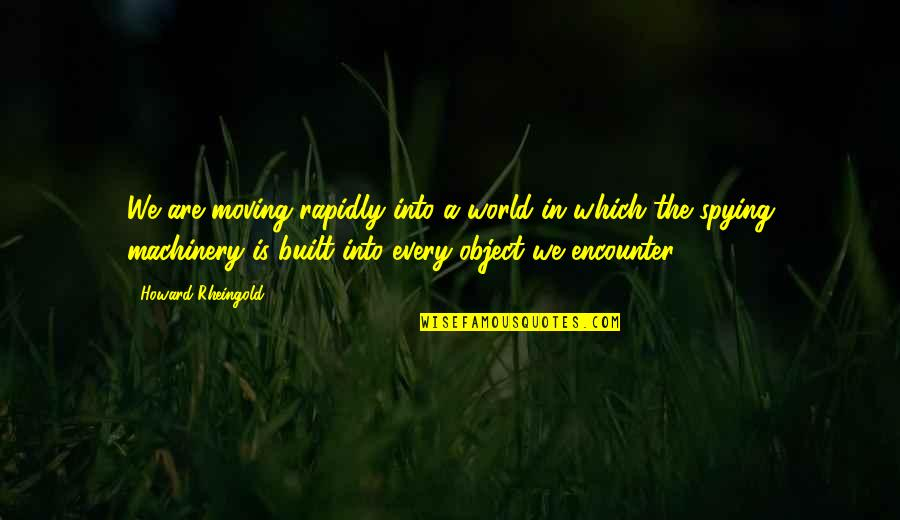 Howard Rheingold Quotes By Howard Rheingold: We are moving rapidly into a world in