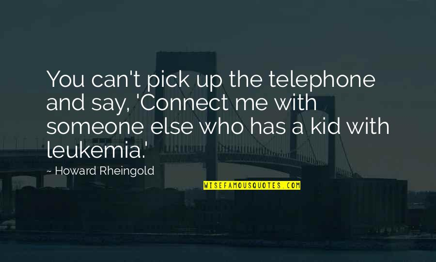 Howard Rheingold Quotes By Howard Rheingold: You can't pick up the telephone and say,
