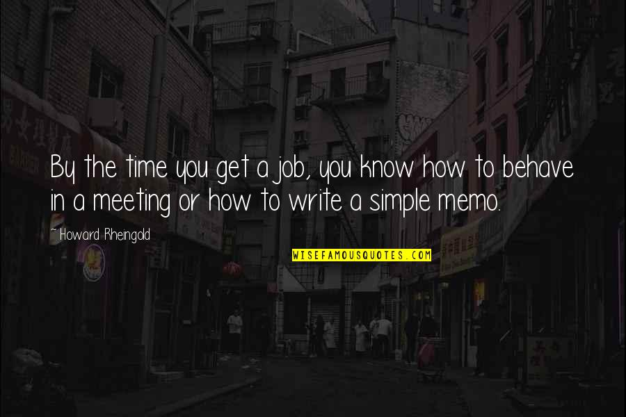 Howard Rheingold Quotes By Howard Rheingold: By the time you get a job, you