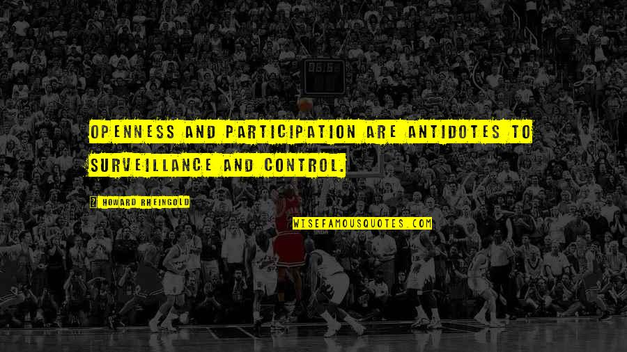 Howard Rheingold Quotes By Howard Rheingold: Openness and participation are antidotes to surveillance and