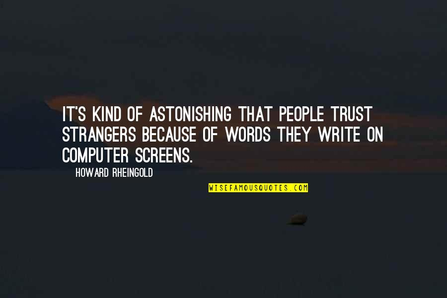 Howard Rheingold Quotes By Howard Rheingold: It's kind of astonishing that people trust strangers