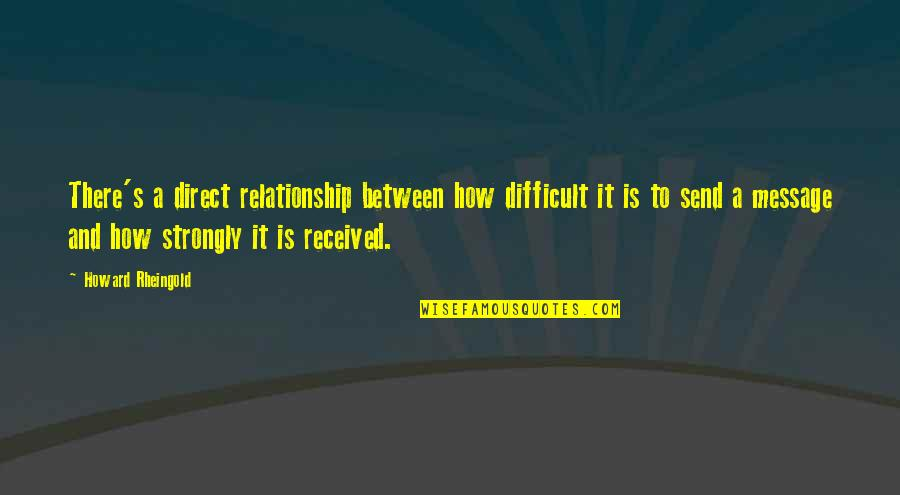 Howard Rheingold Quotes By Howard Rheingold: There's a direct relationship between how difficult it