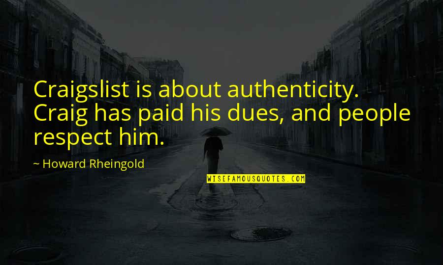 Howard Rheingold Quotes By Howard Rheingold: Craigslist is about authenticity. Craig has paid his