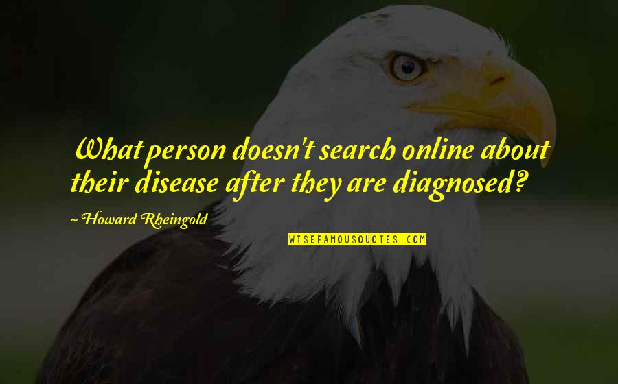 Howard Rheingold Quotes By Howard Rheingold: What person doesn't search online about their disease