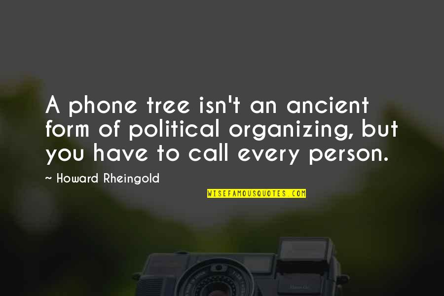 Howard Rheingold Quotes By Howard Rheingold: A phone tree isn't an ancient form of