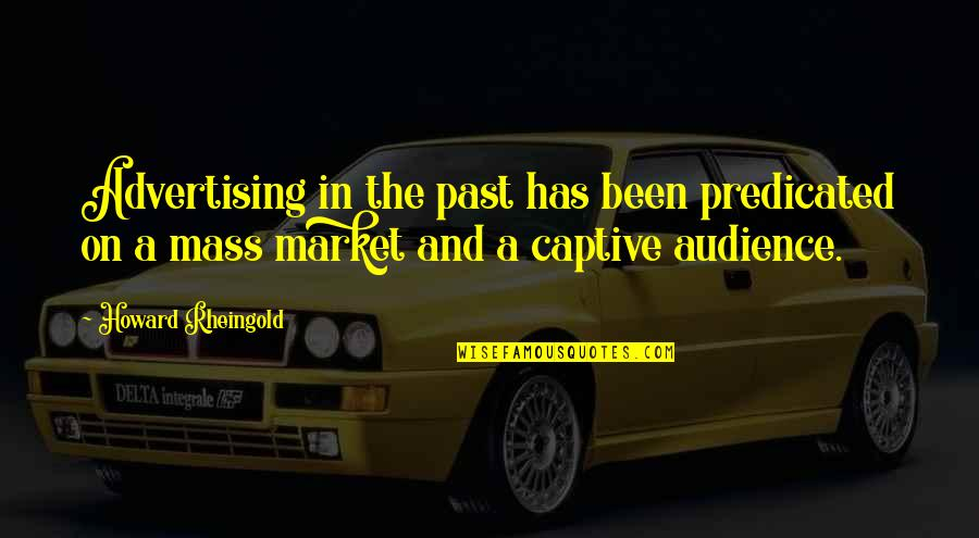 Howard Rheingold Quotes By Howard Rheingold: Advertising in the past has been predicated on