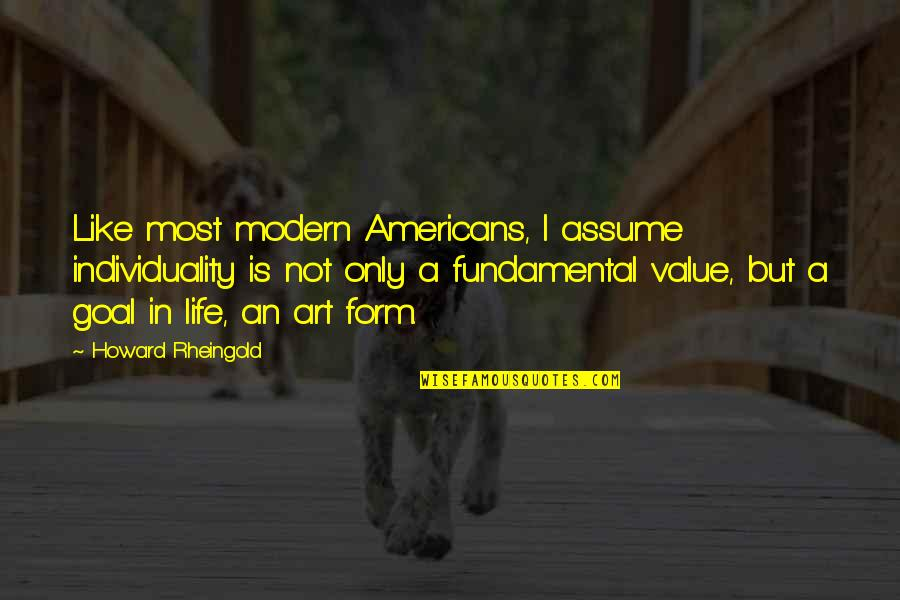 Howard Rheingold Quotes By Howard Rheingold: Like most modern Americans, I assume individuality is