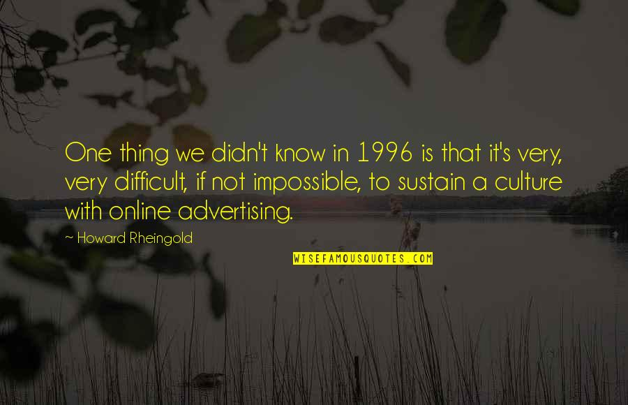 Howard Rheingold Quotes By Howard Rheingold: One thing we didn't know in 1996 is