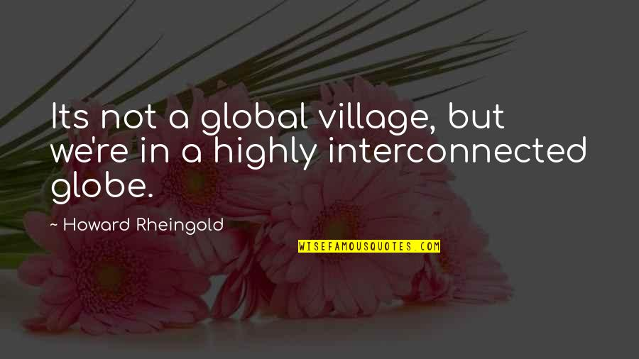 Howard Rheingold Quotes By Howard Rheingold: Its not a global village, but we're in