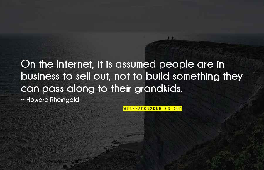 Howard Rheingold Quotes By Howard Rheingold: On the Internet, it is assumed people are