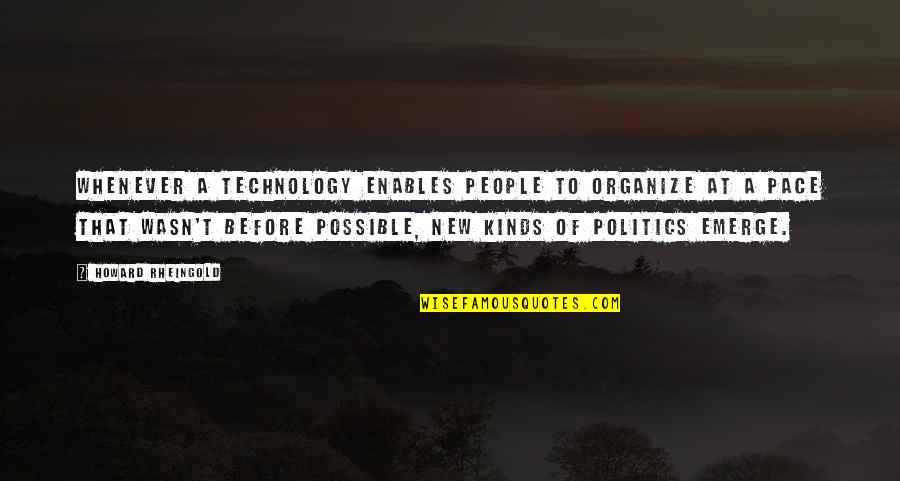 Howard Rheingold Quotes By Howard Rheingold: Whenever a technology enables people to organize at