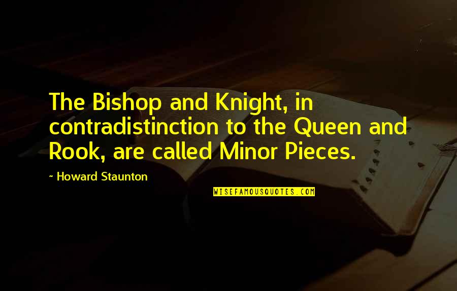 Howard Staunton Quotes By Howard Staunton: The Bishop and Knight, in contradistinction to the