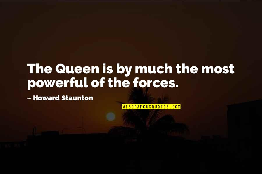 Howard Staunton Quotes By Howard Staunton: The Queen is by much the most powerful
