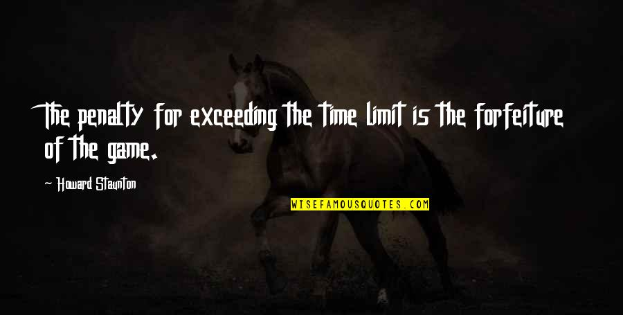Howard Staunton Quotes By Howard Staunton: The penalty for exceeding the time limit is