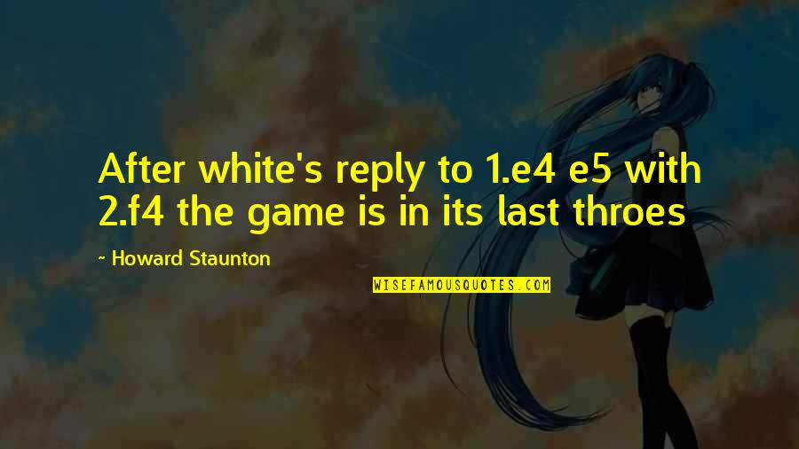 Howard Staunton Quotes By Howard Staunton: After white's reply to 1.e4 e5 with 2.f4