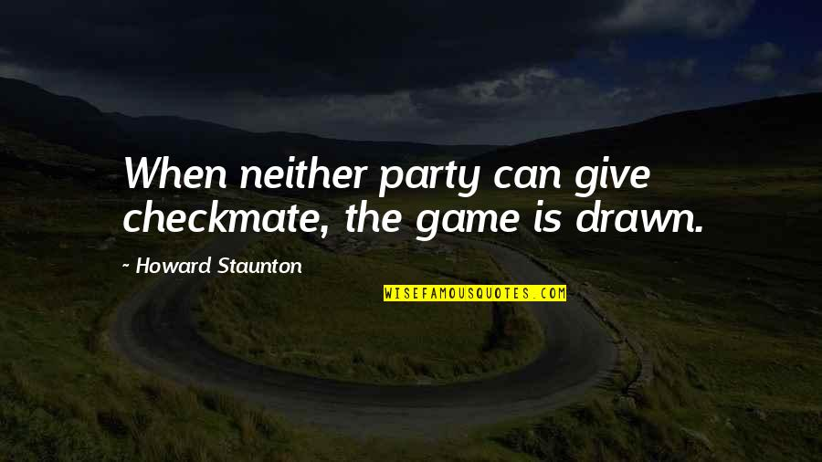 Howard Staunton Quotes By Howard Staunton: When neither party can give checkmate, the game