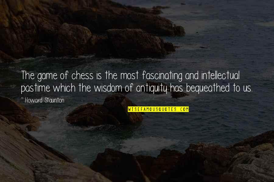 Howard Staunton Quotes By Howard Staunton: The game of chess is the most fascinating
