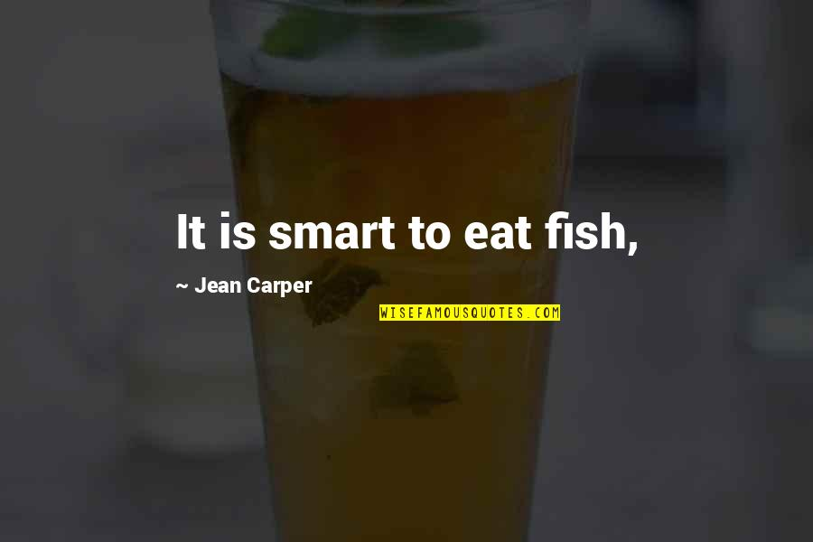 Howard Staunton Quotes By Jean Carper: It is smart to eat fish,
