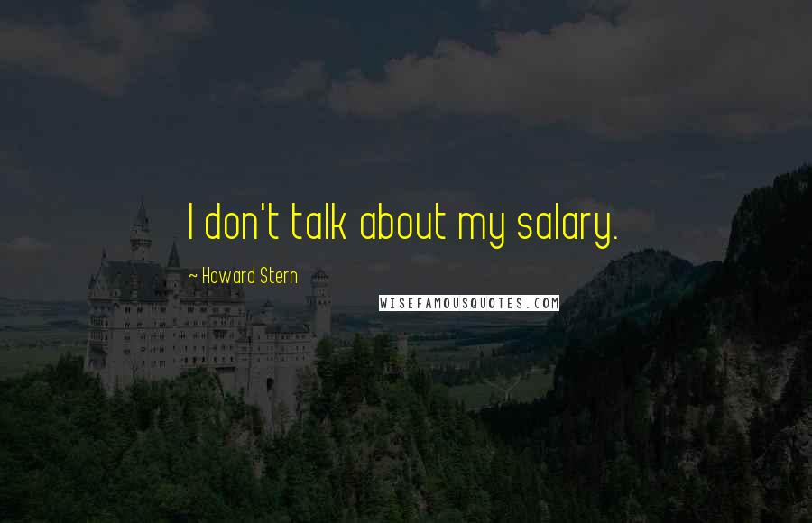 Howard Stern quotes: I don't talk about my salary.