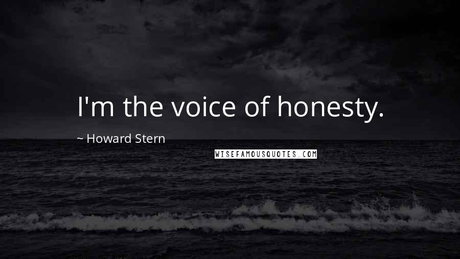 Howard Stern quotes: I'm the voice of honesty.