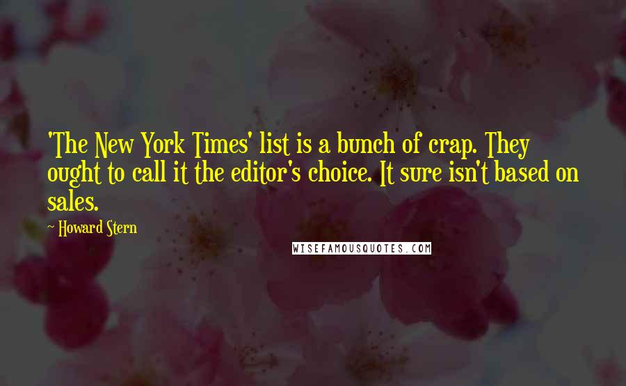 Howard Stern quotes: 'The New York Times' list is a bunch of crap. They ought to call it the editor's choice. It sure isn't based on sales.
