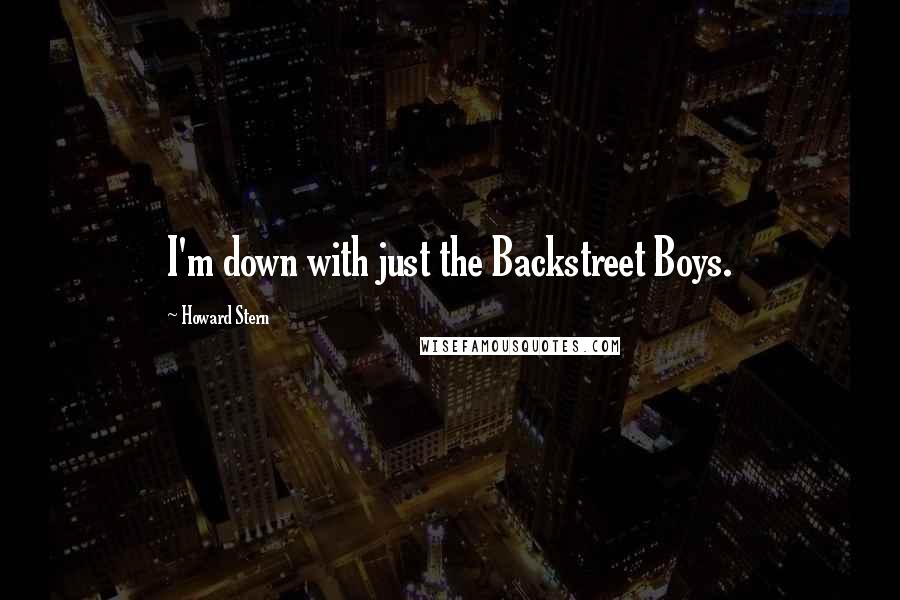 Howard Stern quotes: I'm down with just the Backstreet Boys.