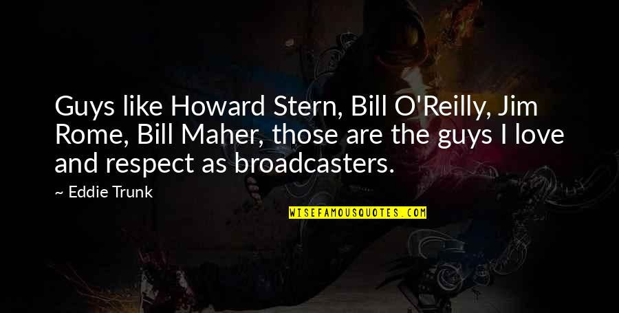 Howard Stern Quotes By Eddie Trunk: Guys like Howard Stern, Bill O'Reilly, Jim Rome,