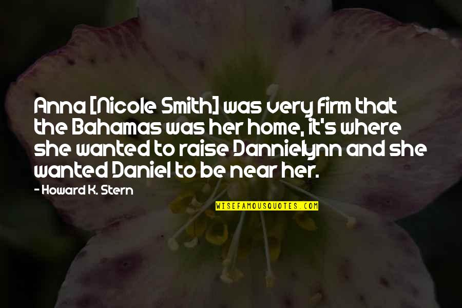 Howard Stern Quotes By Howard K. Stern: Anna [Nicole Smith] was very firm that the